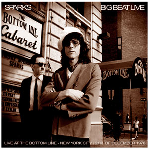 Sparks Live At The Bottom Line - Big Beat Tour - 1976